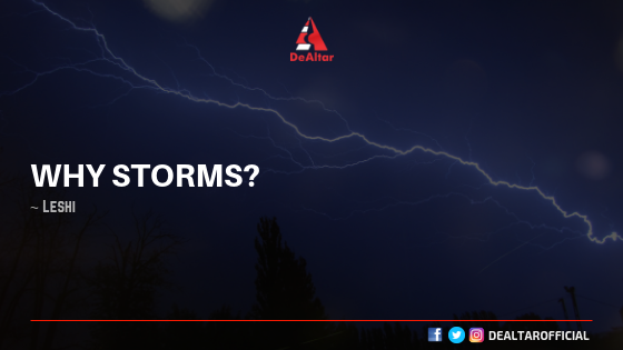 Why Storms? By Leshi
